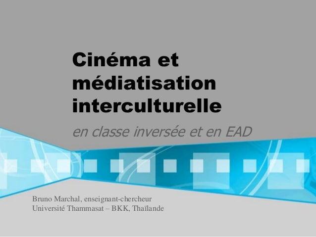 Cinéma et           médiatisation           interculturelle           en classe inversée et en EADBruno Marchal, enseignan...