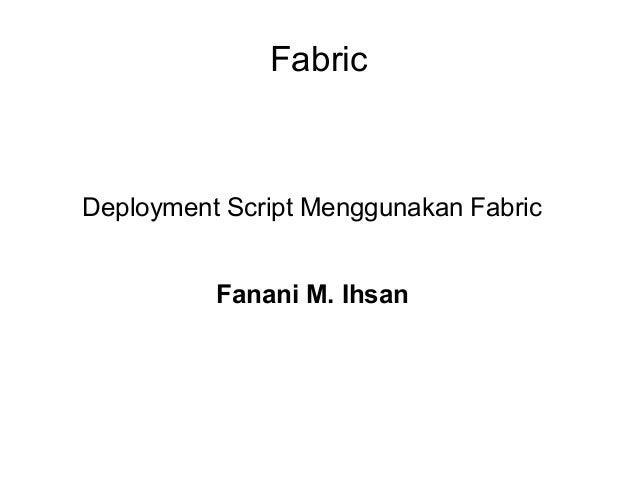 FabricDeployment Script Menggunakan Fabric          Fanani M. Ihsan