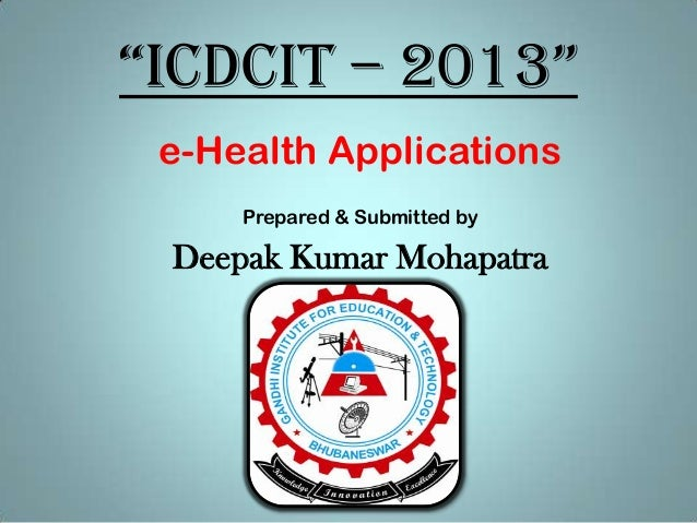 """""""ICDCIT – 2013"""" e-Health Applications     Prepared & Submitted by Deepak Kumar Mohapatra"""