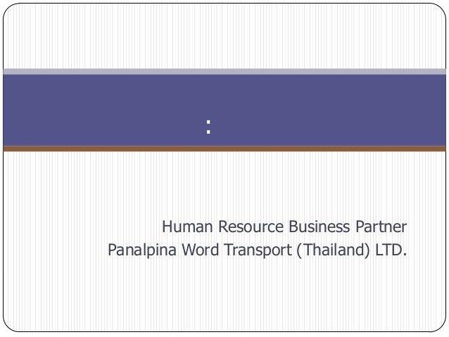:       Human Resource Business PartnerPanalpina Word Transport (Thailand) LTD.