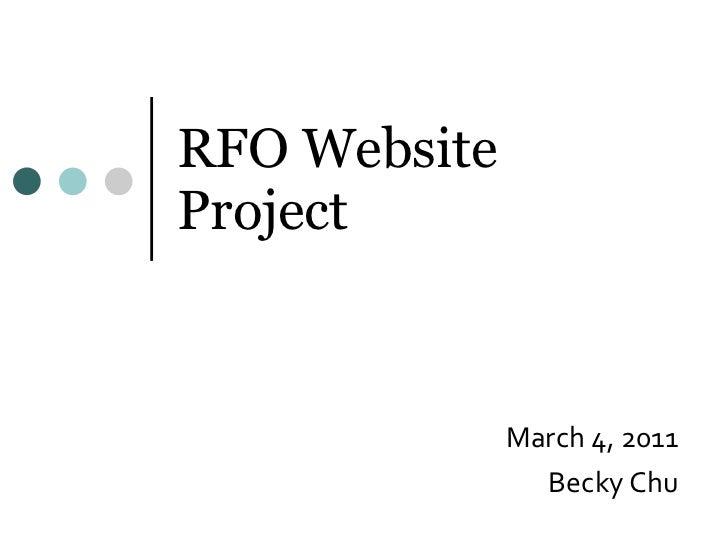RFO Website Project March 4, 2011 Becky Chu