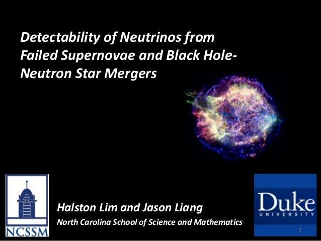 Detectability of Neutrinos fromFailed Supernovae and Black Hole-Neutron Star Mergers     Halston Lim and Jason Liang     N...