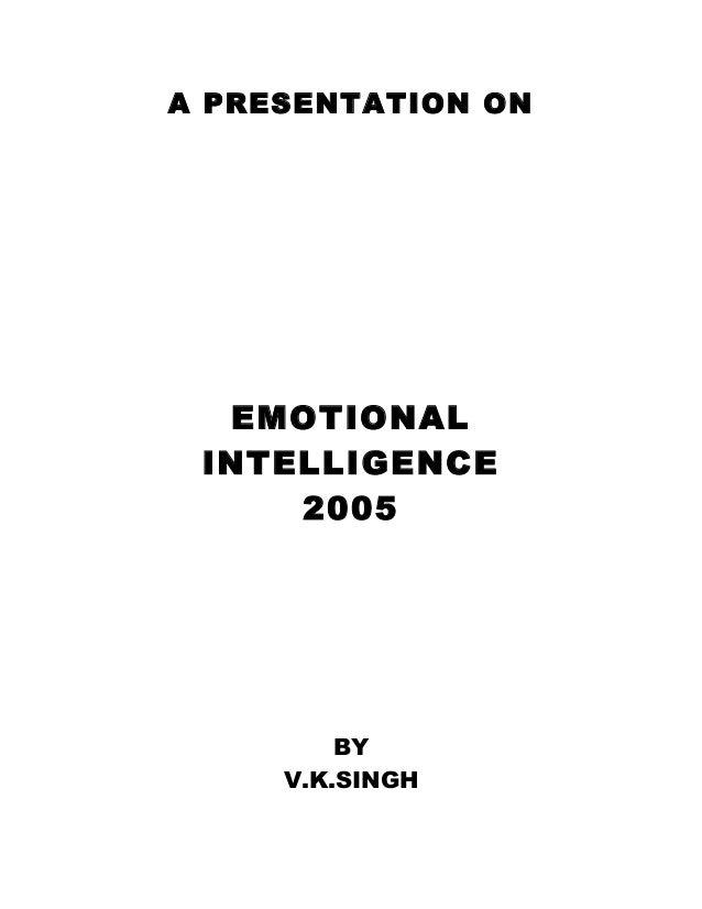 A PRESENTATION ON  EMOTIONAL INTELLIGENCE     2005         BY     V.K.SINGH
