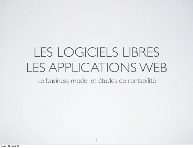 LES LOGICIELS LIBRES                   LES APPLICATIONS WEB                    Le business model et études de rentabilité ...