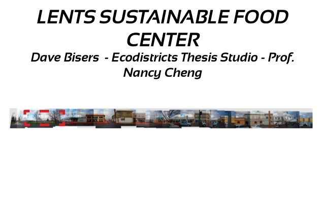 LENTS SUSTAINABLE FOOD         CENTERDave Bisers - Ecodistricts Thesis Studio - Prof.                Nancy Cheng