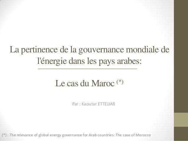 La pertinence de la gouvernance mondiale de            lénergie dans les pays arabes:                               Le cas...