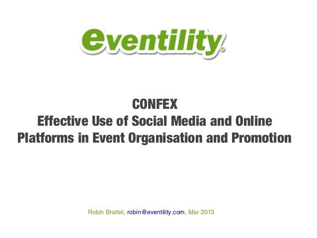 CONFEX   Effective Use of Social Media and OnlinePlatforms in Event Organisation and Promotion           Robin Brattel, ro...