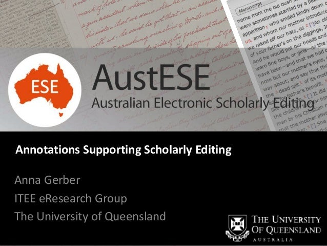Annotations Supporting Scholarly EditingAnna GerberITEE eResearch GroupThe University of Queensland