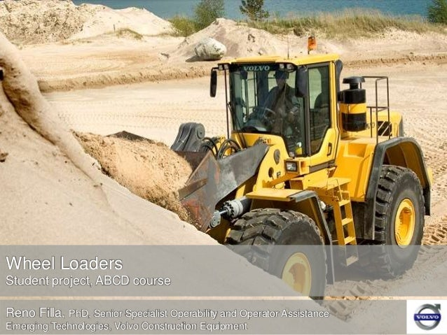 Wheel Loaders Student project, ABCD course Reno Filla, PhD, Senior Specialist Operability and Operator Assistance Emerging...