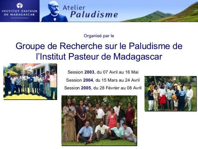 Organisé par leGroupe de Recherche sur le Paludisme del'Institut Pasteur de MadagascarSession 2003, du 07 Avril au 16 MaiS...