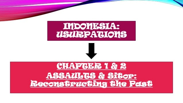 INDONESIA:USURPATIONSCHAPTER 1 & 2ASSAULTS & Sitor:Reconstructing the Past