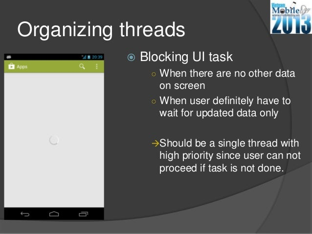 Organizing threads Blocking UI task○ When there are no other dataon screen○ When user definitely have towait for updated ...