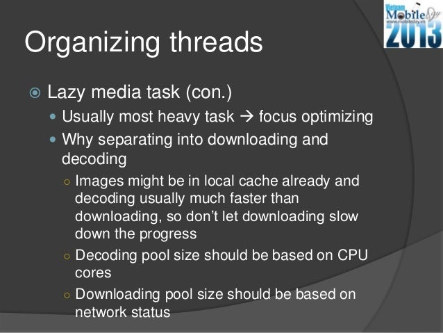 Organizing threads Lazy media task (con.) Usually most heavy task  focus optimizing Why separating into downloading an...