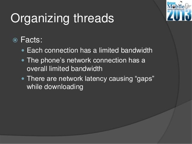 Organizing threads Facts: Each connection has a limited bandwidth The phone's network connection has aoverall limited b...