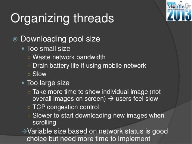 Organizing threads Downloading pool size Too small size○ Waste network bandwidth○ Drain battery life if using mobile net...