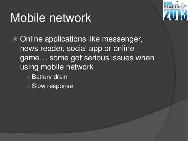 Mobile network Online applications like messenger,news reader, social app or onlinegame… some got serious issues whenusin...
