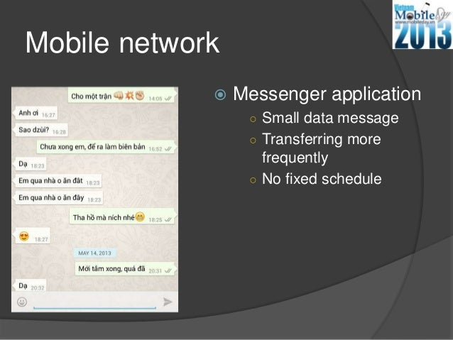 Mobile network Messenger application○ Small data message○ Transferring morefrequently○ No fixed schedule
