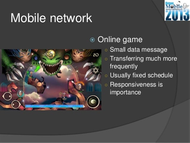 Mobile network Online game○ Small data message○ Transferring much morefrequently○ Usually fixed schedule○ Responsiveness ...