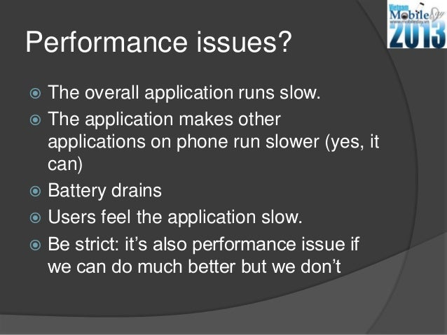 Performance issues? The overall application runs slow. The application makes otherapplications on phone run slower (yes,...