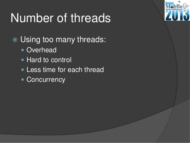 Number of threads Using too many threads: Overhead Hard to control Less time for each thread Concurrency