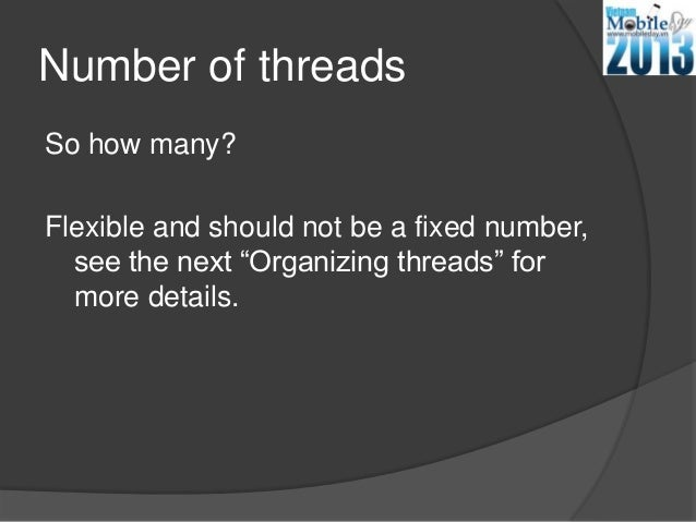 """Number of threadsSo how many?Flexible and should not be a fixed number,see the next """"Organizing threads"""" formore details."""