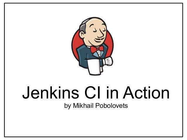 Jenkins CI in Actionby Mikhail Pobolovets