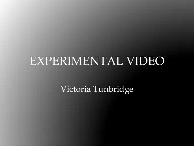 EXPERIMENTAL VIDEOVictoria Tunbridge