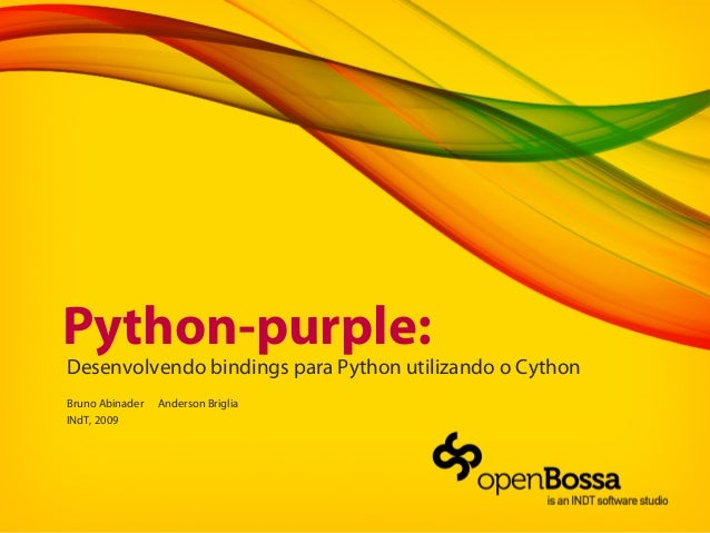 Python-purple:Desenvolvendo bindings para Python utilizando o CythonBruno Abinader Anderson BrigliaINdT, 2009