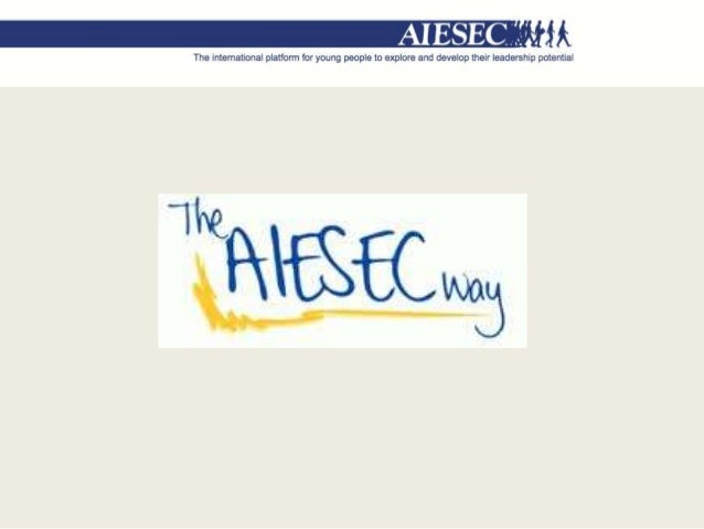 WHAT IS AIESEC?AIESEC is a global, non-political, independent, not-for-profit organizationrun by students and recent gradu...