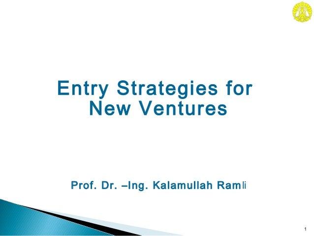 Prof. Dr. –Ing. Kalamullah Ramli1Entry Strategies forNew Ventures