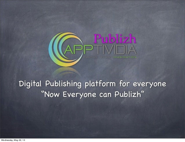 "Digital Publishing platform for everyone""Now Everyone can Publizh""Wednesday, May 22, 13"