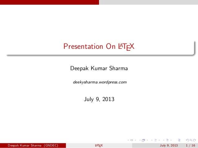 Presentation On LATEX Deepak Kumar Sharma deekysharma.wordpress.com July 9, 2013 Deepak Kumar Sharma (GNDEC) LATEX July 9,...
