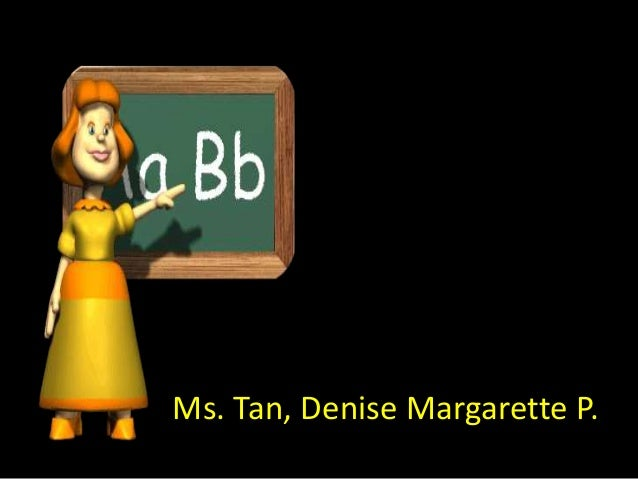 Ms. Tan, Denise Margarette P.