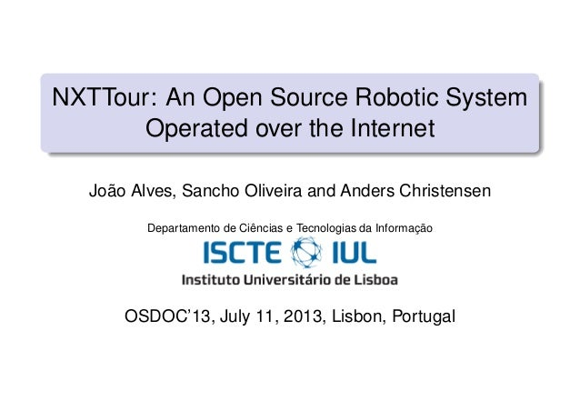 NXTTour: An Open Source Robotic System Operated over the Internet João Alves, Sancho Oliveira and Anders Christensen Depar...