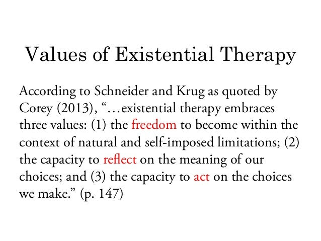 existentialism therapy Existential therapy affirms that emotions are a given of human existence, experienced by all people regardless of culture however, the.
