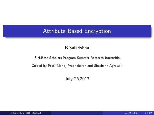 Attribute Based Encryption B.Saikrishna S.N.Bose Scholars Program Summer Research Internship. Guided by Prof. Manoj Prabha...
