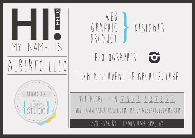 web graphic product I am a student of architecture HI!MY NAME IS aLBERTO LLEO 77b Park Rd, London NW4 3PA, uk tELEPHONE: +...