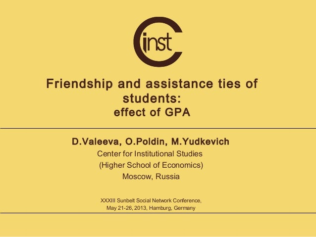 Friendship and assistance ties of students: effect of GPA D.Valeeva, O.Poldin, M.Yudkevich Center for Institutional Studie...