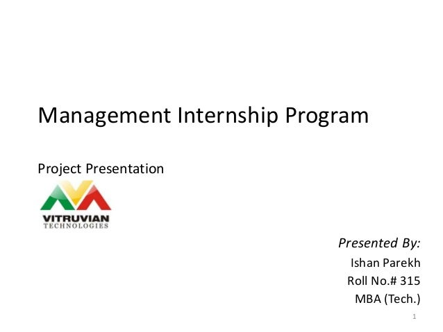 Management Internship Program Project Presentation Presented By: Ishan Parekh Roll No.# 315 MBA (Tech.) 1