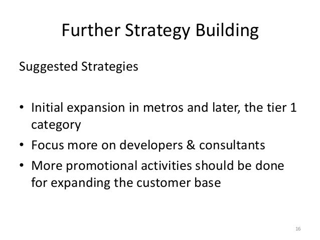 Further Strategy Building 16 Suggested Strategies • Initial expansion in metros and later, the tier 1 category • Focus mor...