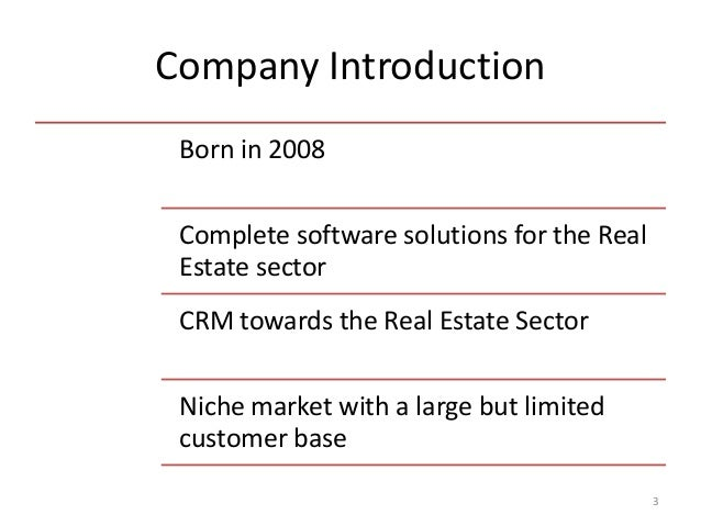 Company Introduction 3 Born in 2008 Complete software solutions for the Real Estate sector CRM towards the Real Estate Sec...