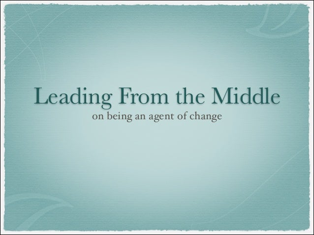 Leading From the Middle on being an agent of change