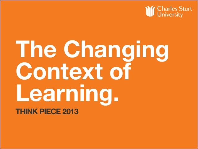 The Changing Context of Learning. THINK PIECE 2013