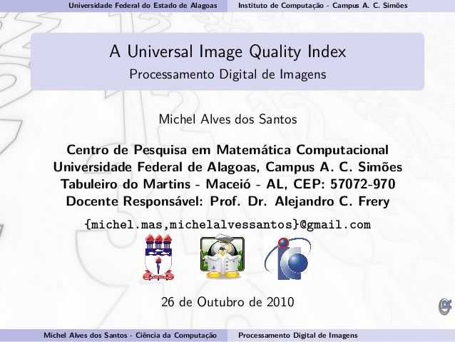 Universidade Federal do Estado de Alagoas Instituto de Computação - Campus A. C. Simões A Universal Image Quality Index Pr...