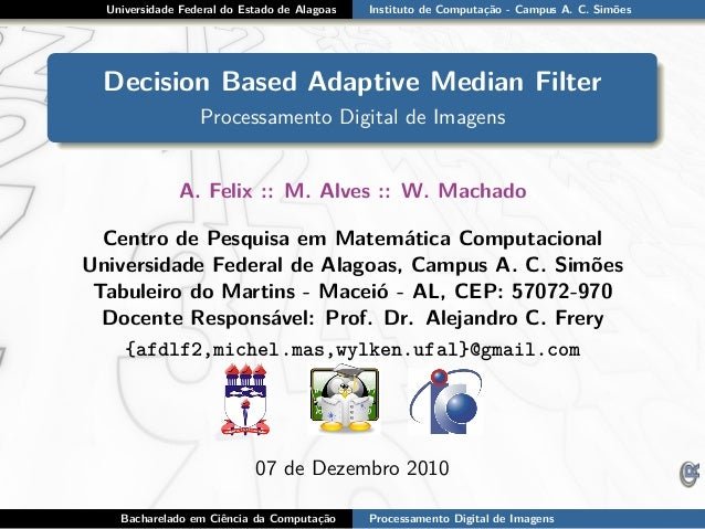 Universidade Federal do Estado de Alagoas Instituto de Computação - Campus A. C. Simões Decision Based Adaptive Median Fil...