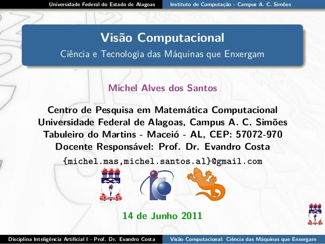 Universidade Federal do Estado de Alagoas Instituto de Computação - Campus A. C. Simões Visão Computacional Ciência e Tecn...