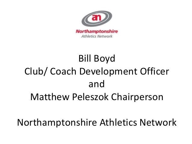 Bill Boyd Club/ Coach Development Officer and Matthew Peleszok Chairperson Northamptonshire Athletics Network