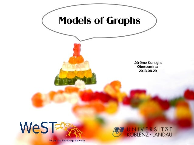 Models of Graphs Jérôme Kunegis Oberseminar 2013-08-29