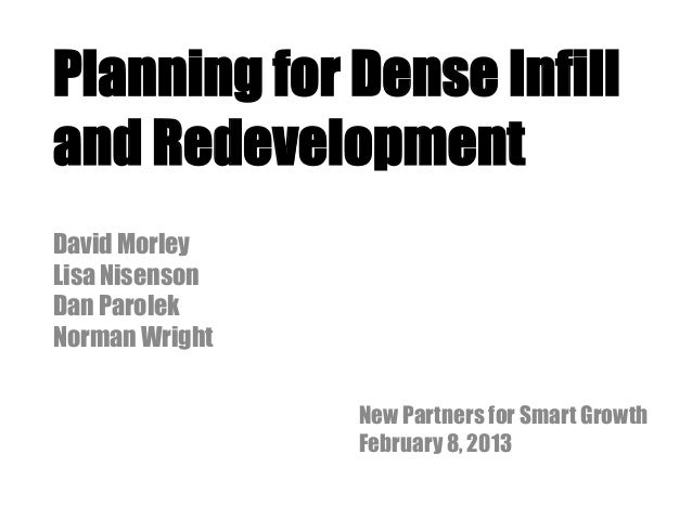 Planning for Dense Infill and Redevelopment David Morley Lisa Nisenson Dan Parolek Norman Wright New Partners for Smart Gr...