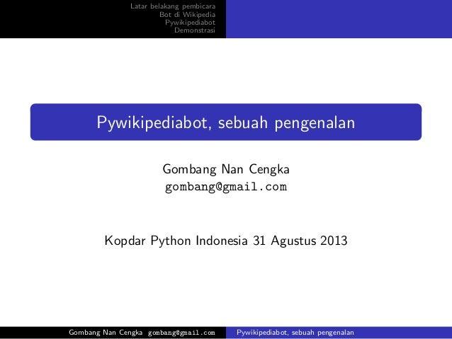 Latar belakang pembicara Bot di Wikipedia Pywikipediabot Demonstrasi Pywikipediabot, sebuah pengenalan Gombang Nan Cengka ...